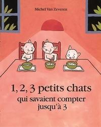 Michel Van Zeveren - 1, 2, 3 petits chats qui savaient compter jusqu'à 3.