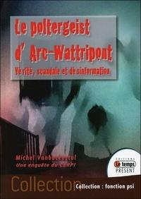 Michel Vanbockestal - Le poltergeist d'Arc-Wattripont - Vérité, scandale et désinformation.