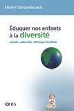 Michel Vandenbroeck - Eduquer nos enfants à la diversité - Sociale, culturelle, ethnique, familiale....