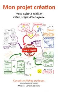 Michel Vandromme - Mon projet création - Vous aider à réaliser votre projet d'entreprise : conseils et fiches pratiques.