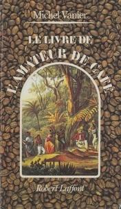 Michel Vanier - Le Livre de l'amateur de café.