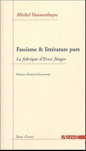 Michel Vanoosthuyse - Fascisme & littérature pure - La fabrique d'Ernst Jünger.
