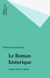Michel Vanoosthuyse - Le roman historique - Mann, Brecht, Döblin.