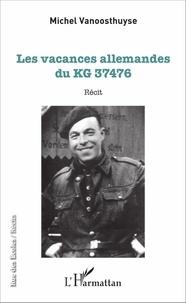 Michel Vanoosthuyse - Les vacances allemandes du KG 37476 - Récit.