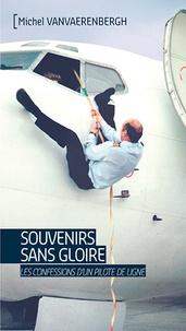 Michel Vanvaerenbergh - Souvenirs sans gloire - Les confessions d'un pilote de ligne.