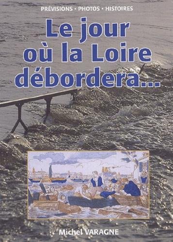 Michel Varagne - Le jour où la Loire débordera... - ...