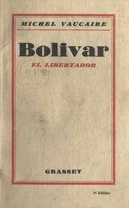 Michel Vaucaire - Bolivar - El libertador.