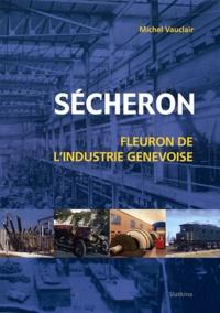 Michel Vauclair - Sécheron - Fleuron de l'industrie génévoise.