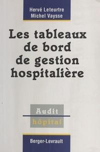 Michel Vaysse et Hervé Leteurtre - Les tableaux de bord de gestion hospitalière.