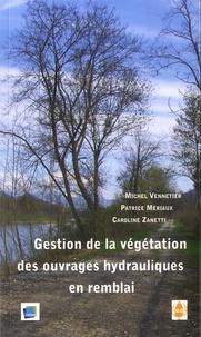 Michel Vennetier et Patrice Mériaux - Gestion de la végétation des ouvrages hydrauliques en remblai - Guide technique.