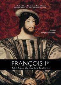Michel Vergé-Franceschi - François Ier - Roi de France et prince de la Renaissance.