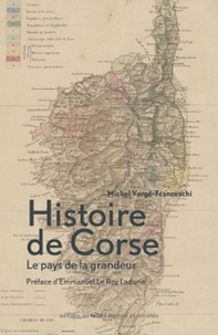 Michel Vergé-Franceschi - Histoire de Corse - Le pays de la grandeur.