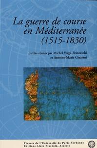 Michel Vergé-Franceschi et Antoine-Marie Graziani - La guerre de course en Méditerranée (1515-1830).