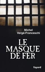 Michel Vergé-Franceschi - Le Masque de Fer.