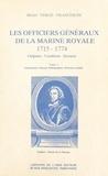 Michel Vergé-Franceschi - Les Officiers généraux de la Marine royale, 1715-1774 : origines, condition, services (1) - Introduction, sources, bibliographie, roturiers-anoblis.