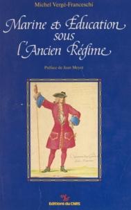 Michel Vergé-Franceschi et Jean Meyer - Marine et éducation sous l'Ancien Régime.