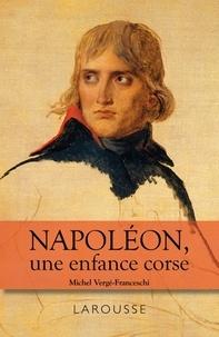 Michel Vergé-Franceschi - Napoléon, une enfance corse.
