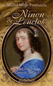 Michel Vergé-Franceschi - Ninon de Lenclos - Libertine du Grand Siècle.