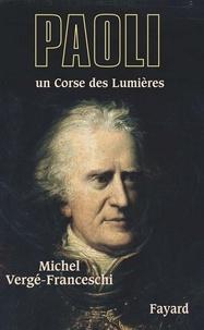Michel Vergé-Franceschi - Paoli - Un Corse des Lumières.