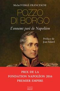 Michel Vergé-Franceschi - Pozzo di Borgo - L'ennemi juré de Napoléon.