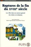 Michel Vergé-Franceschi et Jean-Pierre Poussou - Ruptures de la fin du XVIIIe siècle - Les villes dans un contexte général de révoltes et révolutions.