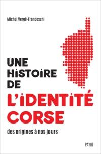 Michel Vergé-Franceschi - Une histoire de l'identité corse, des origines à nos jours.