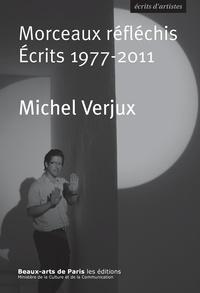 Michel Verjux et Jacinto Lageira - Morceaux réfléchis. Écrits 1977-2011.