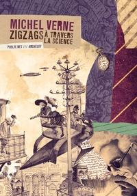 Michel Verne et Philippe Ethuin - Zigzags à travers la science - 9 dérives entre science et fiction, par M. Jules Verne fils, rêves garantis d'époque !.