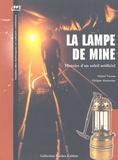 Michel Vernus et Philippe Markarian - La lampe de mine - Histoire d'un soleil artificiel.