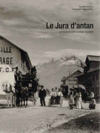Michel Vernus - Le Jura d'antan à travers la carte postale ancienne.
