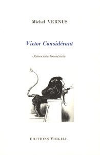 Michel Vernus - Victor Considérant - Démocrate fouriériste.