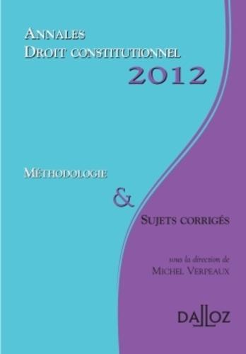 Michel Verpeaux - Droit constitutionnel 2012 - Méthodologie & sujets corrigés.