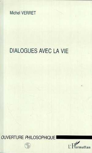 Michel Verret - Dialogues avec la vie.