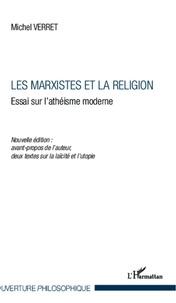 Michel Verret - Les marxistes et la religion - Essai sur l'athéisme moderne - Nouvelle édition : avant propos de l'auteur, deux textes sur la laïcité et l'utopie.