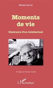 Michel Verret - Moments de vie - Itinéraire d'un intellectuel.