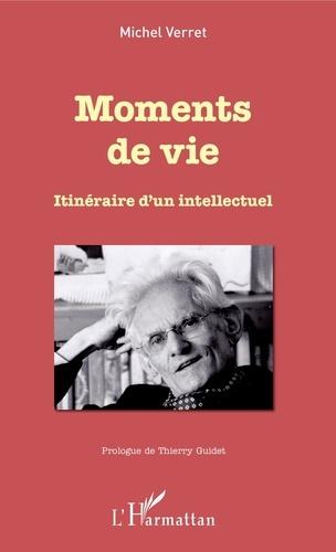 Michel Verret - Moments de vie - Itinéraire d'un intellectuel.