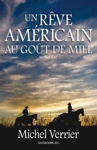 Michel Verrier - Un rêve américain au goût de miel.