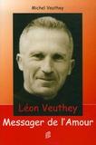 Michel Veuthey - Léon Veuthey, messager de l'amour.
