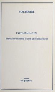 Michel Vial et  Centre interdisciplinaire de r - L'auto-évaluation - Entre auto-contrôle et auto-questionnement.