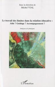 Michel Vial - Le travail des limites dans la relation éducative : Aide ? Guidage ? Accompagnement ? - Analyses de pratiques.