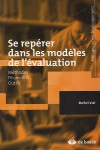 Michel Vial - Se repérer dans les modèles de l'évaluation - Méthodes, Dispositifs, Outils.