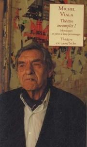 Michel Viala - Théâtre incomplet - Volume 1. Monologues et pièces à deux personnages.