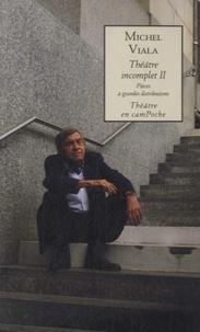 Michel Viala - Théâtre incomplet - Volume 2, Pièces à grandes distributions.