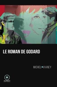 Michel Vianey - Le roman de Godard.