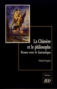 Michel Viegnes - La chimère et le philosophe - Penser avec le fantastique.