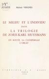 Michel Viegnes - Le Milieu et l'individu dans la trilogie de Joris-Karl Huysmans - En route, La Cathédrale, L'Oblat.