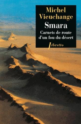 Michel Vieuchange - Smara - Carnets de route d'un fou du désert.