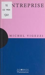 Michel Vigezzi et Michael Denora - L'entreprise - Un exposé pour comprendre, un essai pour réfléchir.