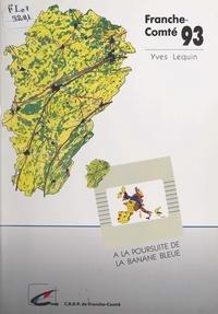 Michel Vigneron et Yves Lequin - Franche-Comté 93 - À la poursuite de la banane bleue.