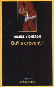 Michel Vigneron - Qu'ils crèvent !.